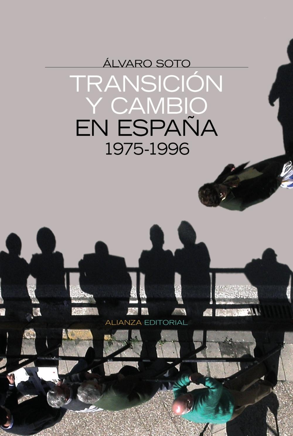 Transicion Y Cambio En España: 1975-1996 por Alvaro Soto