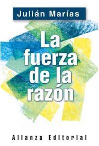La Fuerza De La Razon por Julian Marias