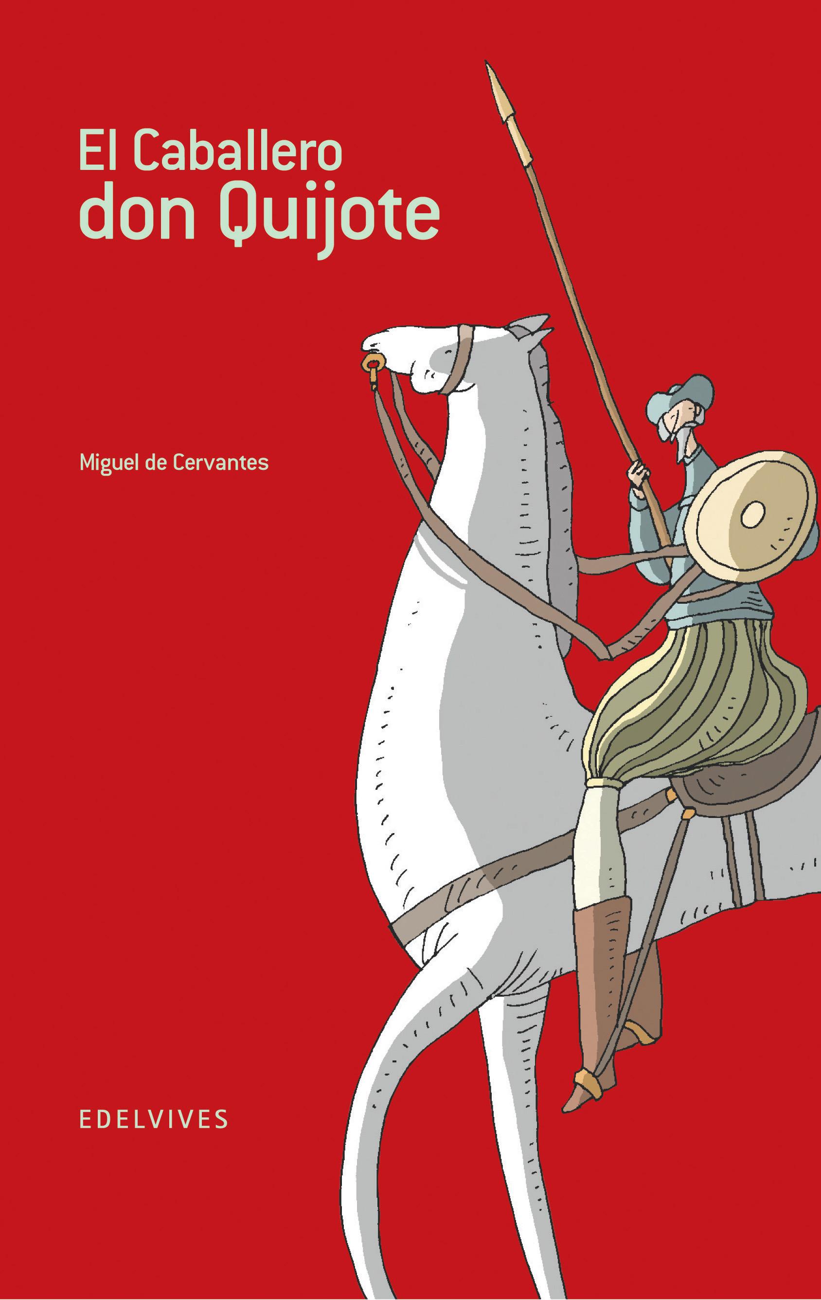 El Caballero Don Quijote por Miguel De Cervantes Saavedra