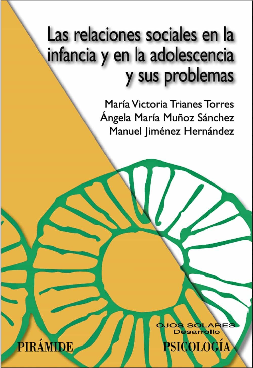 Las Relaciones Sociales En La Infancia Y En La Adolescencia Y Sus Problemas por Maria Victoria Trianes Torres;                                                                                    Angela M Muñoz Sanchez epub