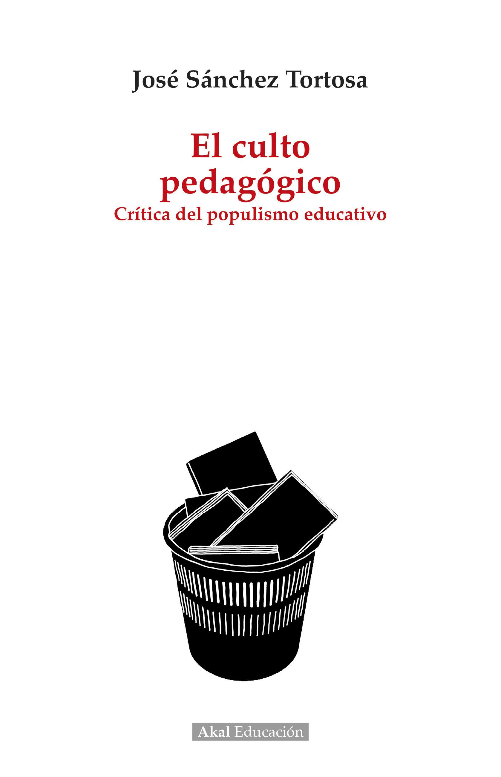 el culto pedagogico: critica del populismo educativo-jose sanchez tortosa-9788446046783