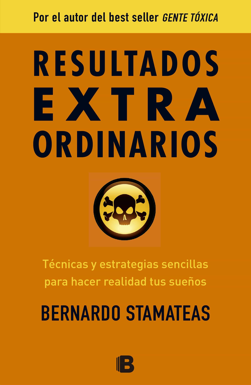 resultados extra ordinarios: tecnicas y estrategias sencillas par a hacer realidad tus sueños-bernardo stamateas-9788466654883