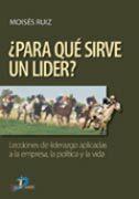 Para Que Sirve Un Lider? por Moises Ruiz