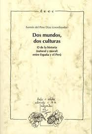 Dos Mundos, Dos Culturas: O De La Historia (natural Y Moral) Entr E España Y El Peru por Fermin Del (coord.) Pino Diaz epub