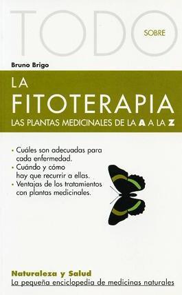 todo sobre la fitoterapia: las plantas medicinales de la a a la z-bruno brigo-9788493303983