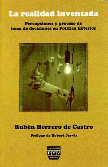La Realidad Inventada : Percepciones Y Proceso De Toma De Decisio Nes En Politica Exterior por Ruben Herrero De Castro epub