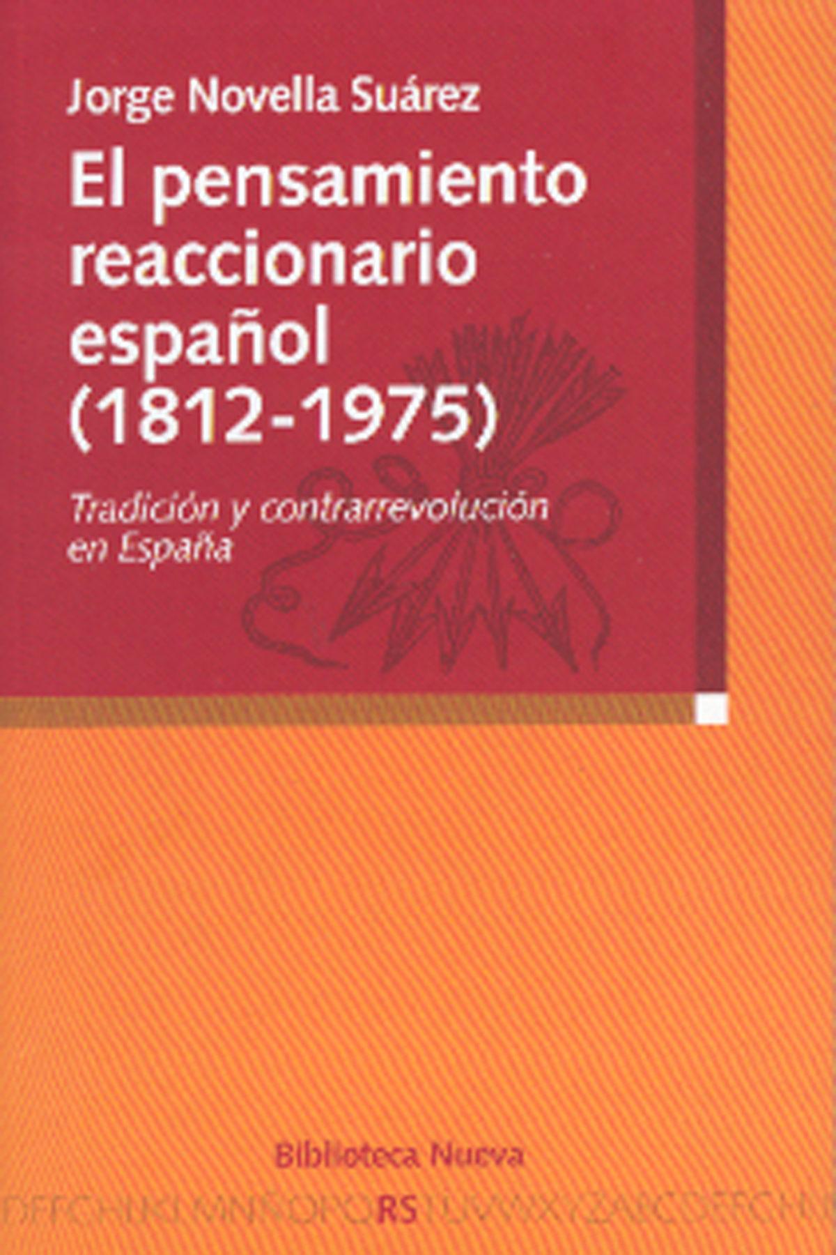 El Pensamiento Reaccionario Español 1812-1975 por Jorge Novella Suarez