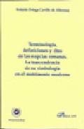 Terminologia, Definiciones Y Ritos De Las Nupcias Romanas. La Tra Scendencia De Su Simbologia En El Mundo Moderno por Antonio Ortega Carrillo De Albornoz