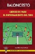 Baloncesto. Ejercicos Para El Entrenamiento De Tiro por Jose Maria Garcia Nozal epub