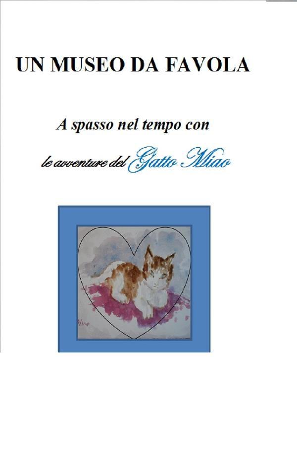 Un Museo Da Favola - A Spasso Nel Tempo Con Le Avventure Del Gatto Miao - Guida Ai Musei Civici Eremitani Di Padova Per Bambini    por  epub