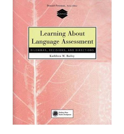 Learning about Language Assessment: Dilemmas, Decisions, and Directions (Teachersource)