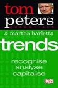 Trends: Recognise, Analyse, Capitalise por Tom Peters;                                                                                    Martha Barletta epub