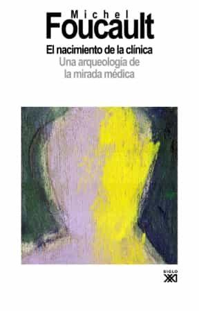 El Nacimiento De La Clinica: Una Arqueologia De La Mirada Medica por Michel Foucault epub