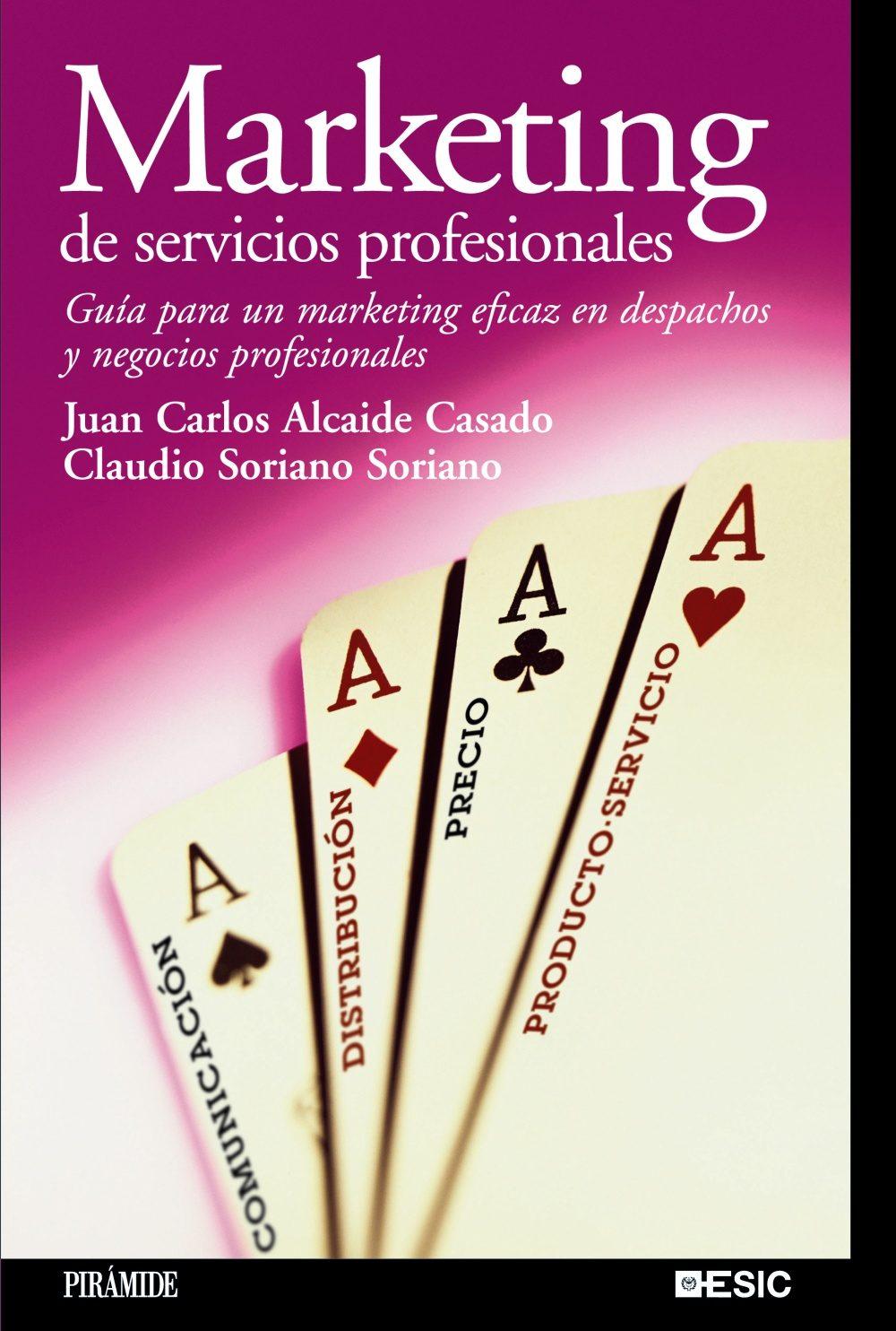 marketing de servicios profesionales: guia para un marketing efic az en despachos y negocios profesionales-juan carlos alcaide casado-claudio soriano soriano-9788436820393