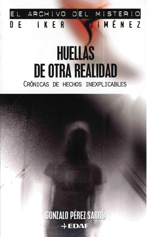 huellas de otra realidad: cronicas de hechos inexplicables-gonzalo perez sarro-9788441417793