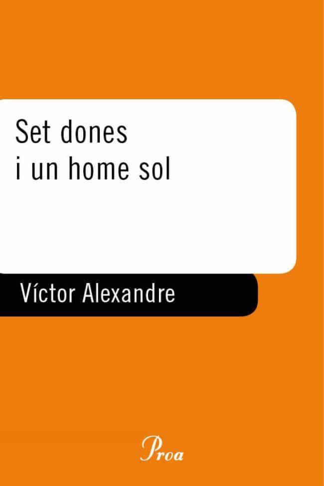 Set Dones I Un Home Sol (premi Merce Rodoreda 2008) por Victor Alexandre
