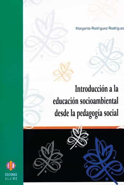 Introduccion A La Educacion Socioambiental Desde La Pedagogia Soc Ial por Margarita Rodriguez Rodriguez epub