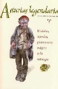 Asturias Legendaria: Historias, Leyendas, Gentes Y Seres Magicos De La Mitologia por Miguel Arrieta