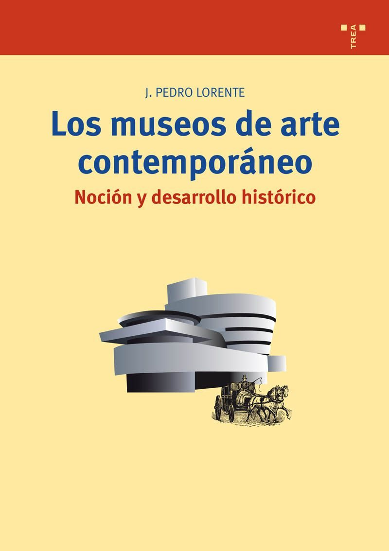 Los Museos De Arte Contemporaneo: Nocion Y Desarrollo Historico por J. Pedro Lorente epub