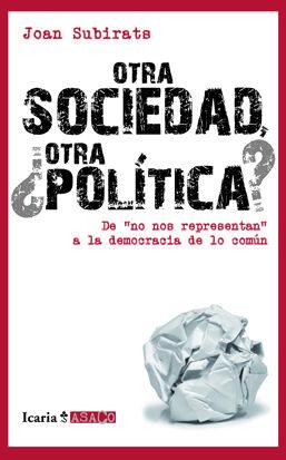 "otra sociedad, ¿otra politica?: de "" no nos respetan "" a la democ racia en comun-joan subirats-9788498883893"