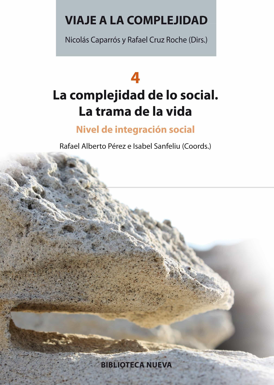 viaje a la complejidad 4 - la complejidad de lo social: la trama de la vida. nivel de integracion social-isabel sanfeliu-rafael alberto perez-9788499409993