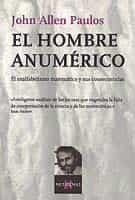 EL HOMBRE ANUMERICO: ANALFABETISMO MATEMATICO Y SUS CONSECUENCIAS