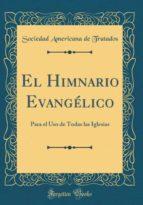 El Himnario Evangélico: Para el Uso de Todas las Iglesias (Classic Reprint)