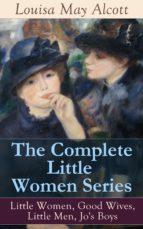 The Complete Little Women Series: Little Women, Good Wives, Little Men, Jo