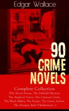90 CRIME NOVELS: Complete Collection (The Secret House, The Daffodil Mystery, The Angel of Terror, The Crimson Circle, The Black Abbot, The Forger, The ... Twisted Candle and more (English Edition)