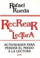 RECREAR LA LECTURA: ACTIVIDADES PARA PERDER EL MIEDO A LA LECTURA (3ª ED.)