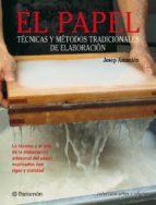 EL PAPEL: TECNICAS Y METODOS TRADICIONALES DE ELABORACION