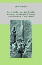 LOS CUENTOS DEL PREDICADOR: HISTORIAS Y FICCIONES PARA LA REFORMA DE COSTUMBRES EN LA NUEVA ESPAÑA