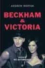 BECKHAM & VICTORIA: BIOGRAFIA NO AUTORIZADA