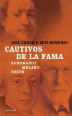 Cautivos de la fama.: Rembrandt, Mozart, Freud.