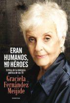 Eran humanos, no héroes: Crítica de la violencia política de los 70