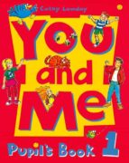 YOU AND ME: LEVEL 1: PUPIL,S BOOK