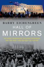 Hall Of Mirrors: The Great Depression, The Great Recession, And The Uses-and Misuses-of History
