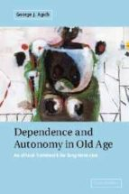 DEPENDENCE AND AUTONOMY IN OLD AGE (AN EHICAL FRAMEWORK FOR LONG- TERM CARE)