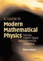 A Course in Modern Mathematical Physics: Groups, Hilbert Space and Differential Geometry