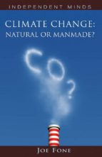 Climate Change: Natural Or Manmade? (Independent Minds)