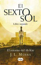 EL SEXTO SOL (LIBRO SEGUNDO). EL RETORNO DEL AH KIN (EBOOK)