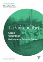 LA VIDA POLÍTICA. CHILE (1880-1930) (EBOOK)