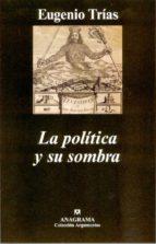 La política y su sombra (Argumentos)