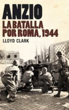 Anzio: La batalla por Roma, 1944 (Grandes Batallas)