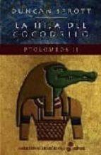 La hija del cocodrilo. Ptolomeos II (Narrativas Históricas)
