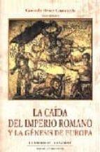 LA CAIDA DEL IMPERIO ROMANO Y LA GENESIS DE EUROPA