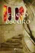 Fuego oscuro (Novela Histórica)