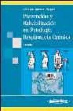 PREVENCION Y REHABILITACION EN PATOLOGIA RESPIRATORIA CRONICA (2ª ED.): FISIOTERAPIA, ENTRENAMIENTO Y CUIDADOS RESPIRATORIOS