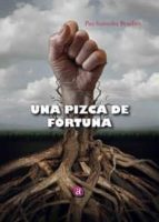 UNA PIZCA DE FORTUNA