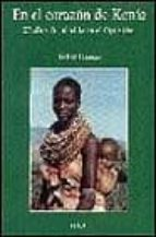 EN EL CORAZON DE KENIA: 25 AÑOS DE MI VIDA EN EL OPUS DEI